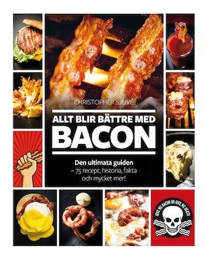Allt blir bättre med BACON Den ultimata guiden  -  75 recept, historia, fakta och mycket mer! book image
